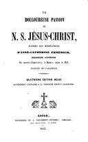 La douloureuse passion de notre Seigneur Jésus-Christ, d'après les méditations d'A.C. Emmerich. Trad