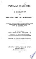 Familiar Dialogues  or  a Companion for young ladies and gentlemen     In two parts  with a preface by P  Doddridge  etc