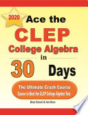 Ace the CLEP College Algebra in 30 Days