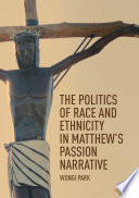 The Politics Of Race And Ethnicity In Matthew S Passion Narrative