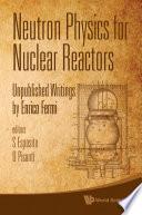 Neutron Physics for Nuclear Reactors Book