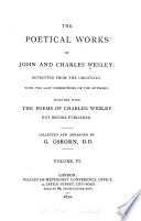 The Poetical Works Of John And Charles Wesley Hymns For A Protestant Hymns For New Year S Day Mdccl Hymns Occasioned By The Earthquake March 8 1750 An Epistle To The Reverend Mr John Wesley By Charles Wesley An Epistle To The Reverend Mr George Whitefield By Charles Wesley Catholic Love Hymns For The Year 1756 Hymns For The Preachers Among The Methodists By C Wesley Hymns Of Intercession For All Mankind Hymns On The Expected Invasion 1759 And For The Thanksgiving Day Funeral Hymns Hymns For Children