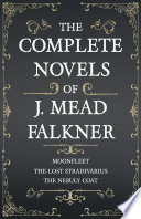 Download The Complete Novels of J. Meade Falkner - Moonfleet, The Lost Stradivarius and The Nebuly Coat Book