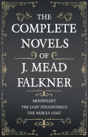 The Complete Novels of J. Meade Falkner - Moonfleet, The Lost Stradivarius and The Nebuly Coat