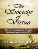 The Society of Virtue: Thirteen Character Virtues That Can Change Your Life