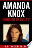 Amanda Knox  Innocent or Guilty