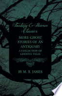 Read Online More Ghost Stories of an Antiquary - A Collection of Ghostly Tales (Fantasy and Horror Classics) For Free
