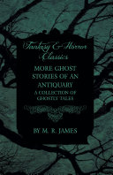 More Ghost Stories of an Antiquary   A Collection of Ghostly Tales  Fantasy and Horror Classics
