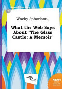 Wacky Aphorisms  What the Web Says about the Glass Castle