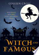 Witch And Famous A Westwick Witches Cozy Mystery