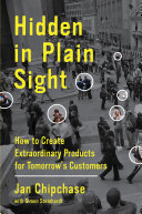 Hidden in plain sight how to create extraordinary products for tomorrow's customers