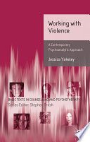 Working with Violence  : A Contemporary Psychoanalytic Approach