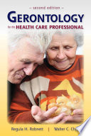 """Gerontology for the Health Care Professional"" by Regula Robnett, Walter Chop"