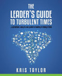 The Leader s Guide to Turbulent Times