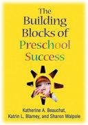 The Building Blocks of Preschool Success