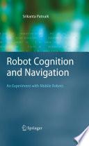 Robot Cognition and Navigation