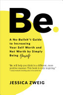 Be: A No-Bullsh*t Guide to Increasing Your Self Worth and Net Worth by Simply Being Yourself [Pdf/ePub] eBook