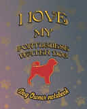 I Love My Portuguese Water Dog   Dog Owner Notebook  Doggy Style Designed Pages for Dog Owner to Note Training Log and Daily Adventures