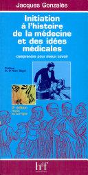 Initiation à l'histoire de la médecine et des idées médicales