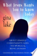 What Jesus Wants You to Know Today  About Himself  Christianity  God  the World  and Being Human