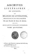 ARCHIVES LITTERAIRES DE L'EUROPE, OU MELANGES DE LITTERATURE, D'HISTOIRE ET DE PHILOSOPHIE. TOME QUINQIEME. 1807