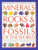 The Complete Illustrated Guide to Minerals  Rocks and Fossils of the World