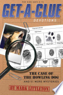 Get-a-clue Devotions  : The Case of the Howling Dog and 51 More Mysteries