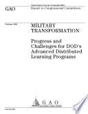 Military transformation progress and challenges for DOD s Advanced Distributed Learning programs