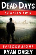 Dead Days: Episode 8 (A Zombie Apocalypse Serial)