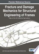 Fracture and Damage Mechanics for Structural Engineering of Frames  State of the Art Industrial Applications