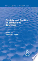 Society and Politics in Wilhelmine Germany  Routledge Revivals
