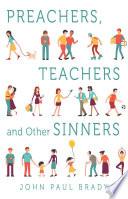 Preachers  Teachers and Other Sinners
