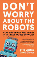 link to Don't worry about the robots : how to survive and thrive in the new world of work in the TCC library catalog