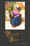 Portraits in the Andes : photography and agency, 1900-1950 / Jorge Coronado.