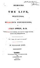 Memoirs of the Life, Writings, and Religious Connexions of John Owen, D. D., Vice-chancellor of Oxford, and Dean of Christ Church During the Commonwealth