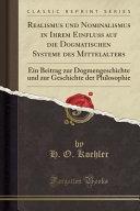 Realismus und Nominalismus in Ihrem Einfluss auf die Dogmatischen Systeme des Mittelalters