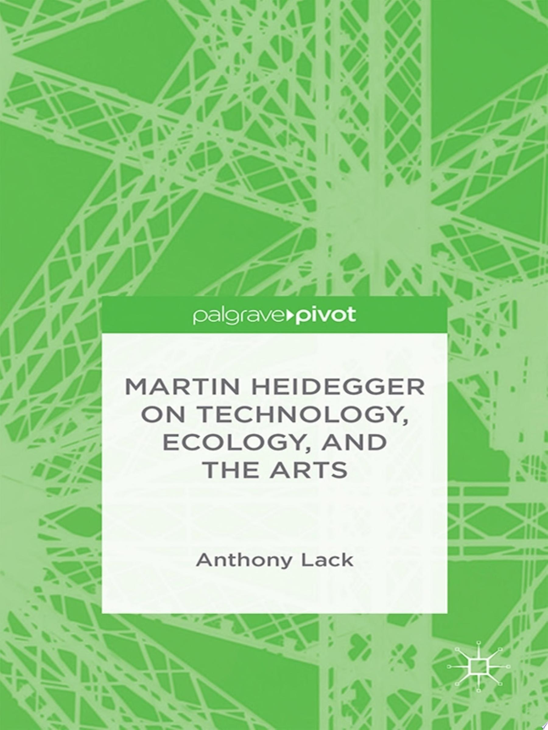 Martin Heidegger on Technology  Ecology  and the Arts