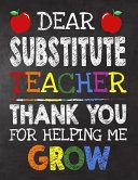 Dear Substitute Teacher Thank You For Helping Me Grow