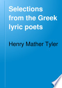 Selections from the Greek lyric poets ; with an historical introduction and explanatory notes