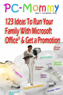 PC Mommy  123 Ideas to Run Your Family with Microsoft Office and Get a Promotion