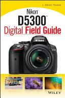 Nikon D5300 Digital Field Guide
