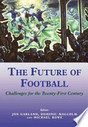 The Future of Football, Challenges for the Twenty-first Century by Jon Garland,Dominic Malcolm,Michael Rowe PDF