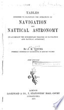 Tables Intended to Facilitate the Operations of Navigation and Nautical Astronomy (to Accompany the Rudimentary Treatise on Navigation and Nautical Astronomy)