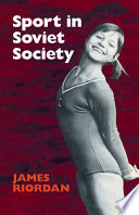 """Sport in Soviet Society: Development of Sport and Physical Education in Russia and the USSR"" by James Riordan"