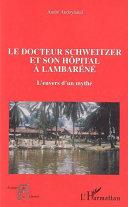 Le docteur Schweitzer et son hôpital à Lambaréné Book