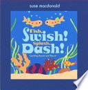 Fish  Swish  Splash  Dash