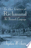 """To the Gates of Richmond: The Peninsula Campaign"" by Stephen W. Sears"