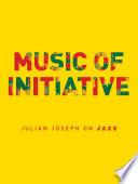 Music of Initiative  Julian Joseph on Jazz