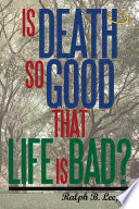 Is Death So Good That Life Is Bad?