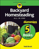 Backyard Homesteading All in One For Dummies